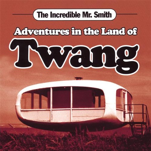 INCREDIBLE MR. SMITH-ADVENTURES IN THE LAND OF TWANG-CD  NEW