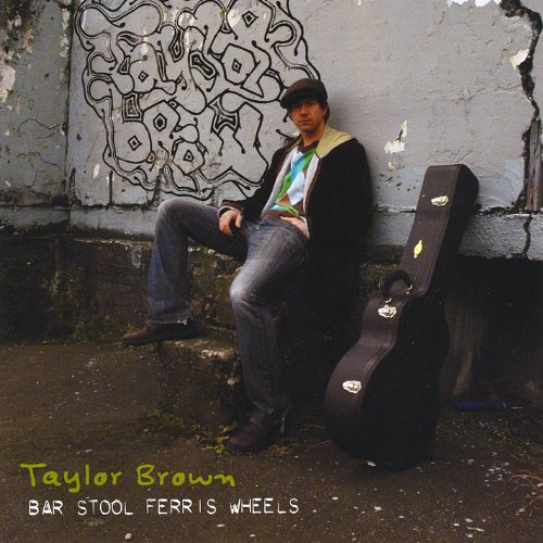 TAYLOR BROWN-BAR STOOL FERRIS WHEELS-CD  NEW