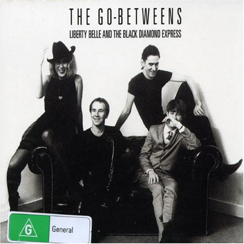 The Go Betweens Liberty Belle And The Black Diamond Express