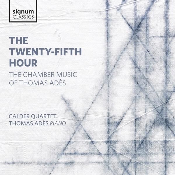 Thomas Ades / Calder Quartet - Thomas Ades/the 25th Hour CD  NEW