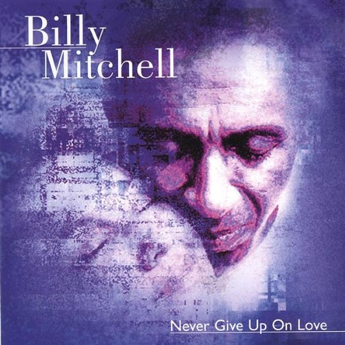 Billy Mitchell - Never Give Up On Love CD  NEW