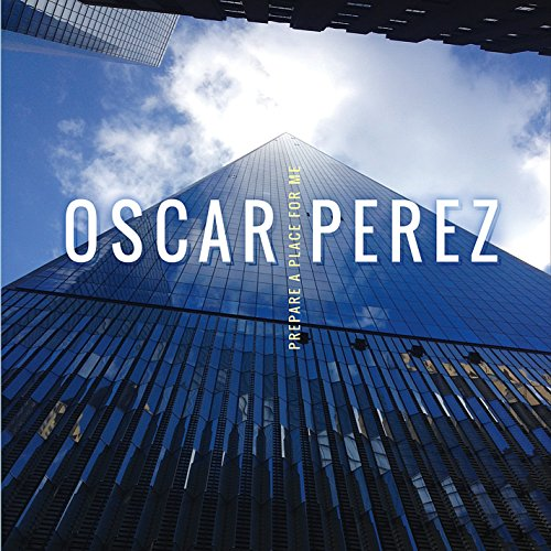 Oscar Perez - Prepare A Place For Me CD  NEW