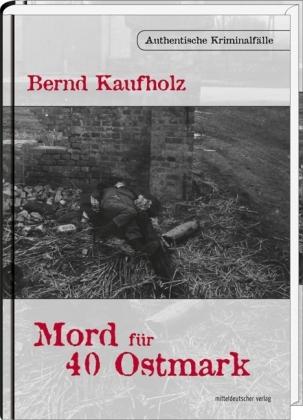 Mord-fuer-40-Ostmark-Authentische-Kriminalfaelle-Gebunden-Bernd-Kaufholz-NEU